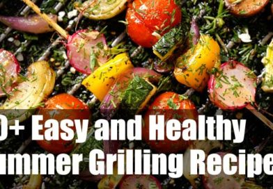 50+ Easy and Healthy Grilling Recipes for Your Summer Cook-Out
